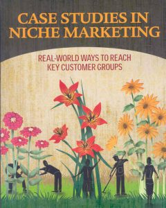 Case Studies in Niche Marketing: Real-World Ways to Reach Key Customer Groups